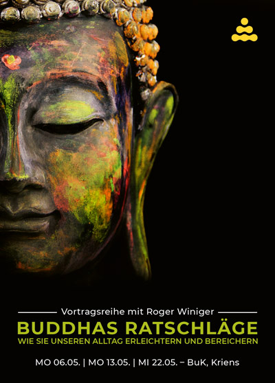Buddhismus Kriens - Vortrag - Buddhas Ratschlag